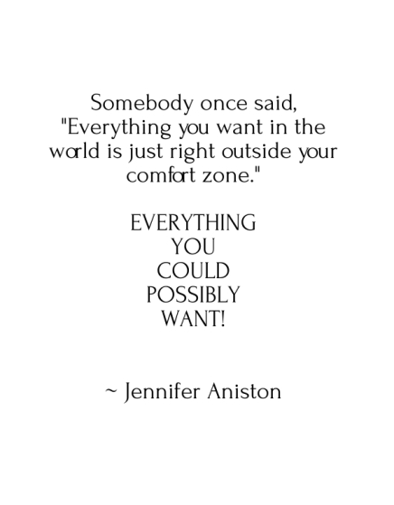 Everything you want in the world is just right outside of your comfort zone